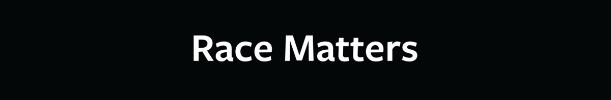 """Race Matters"" in white text on black background"