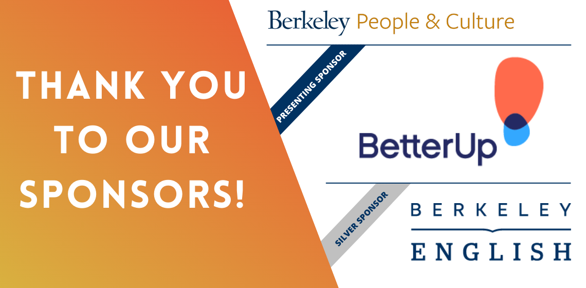 Thank you to our Sponsors! Berkeley People & Culture, Better Up (Presenting Sponsor) and Berkeley English Department (Silver)